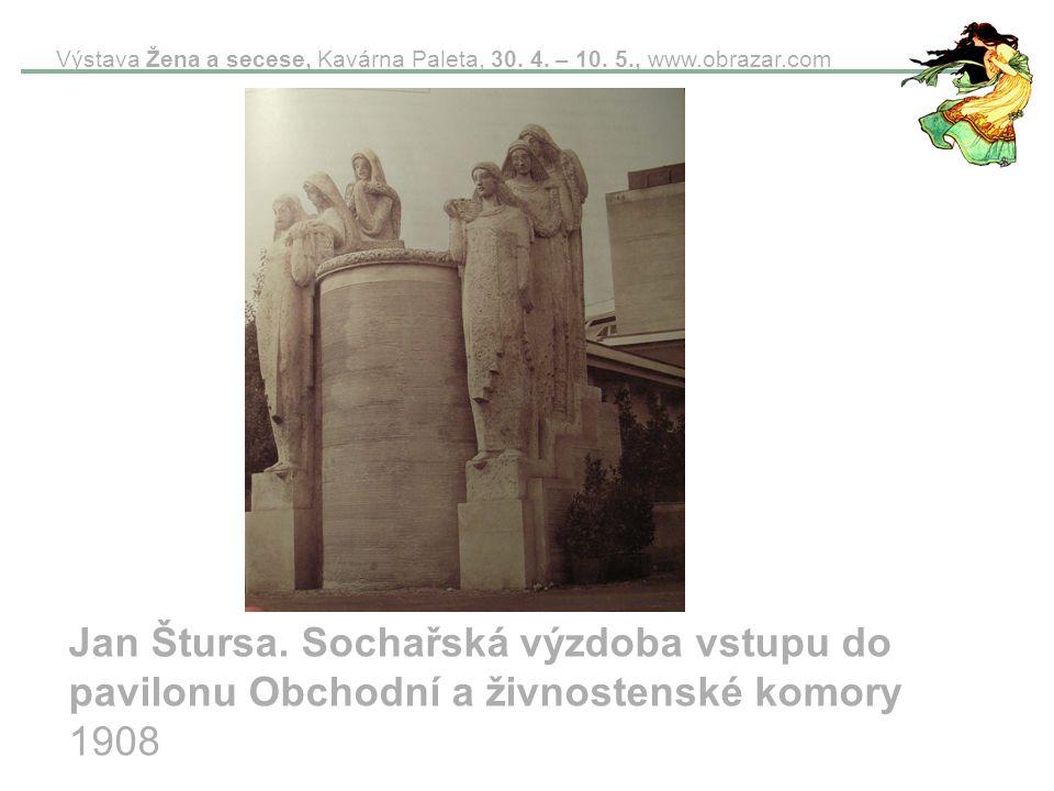 Výstava Žena a secese, Kavárna Paleta, 30. 4. – 10. 5., www.obrazar.com Jan Štursa. Sochařská výzdoba vstupu do pavilonu Obchodní a živnostenské komor