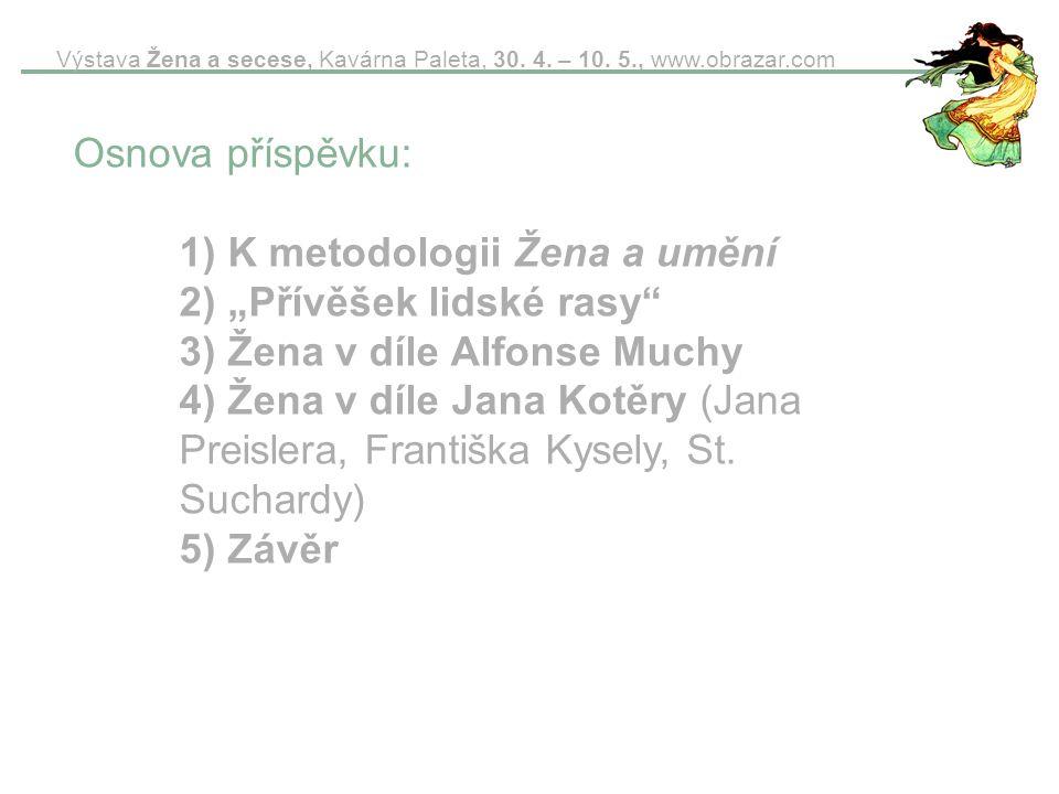 """Výstava Žena a secese, Kavárna Paleta, 30. 4. – 10. 5., www.obrazar.com Osnova příspěvku: 1) K metodologii Žena a umění 2) """"Přívěšek lidské rasy"""" 3) Ž"""