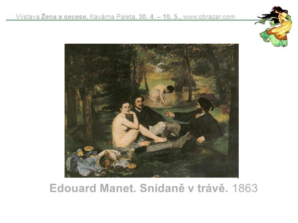 Výstava Žena a secese, Kavárna Paleta, 30. 4. – 10. 5., www.obrazar.com Edouard Manet. Snídaně v trávě. 1863