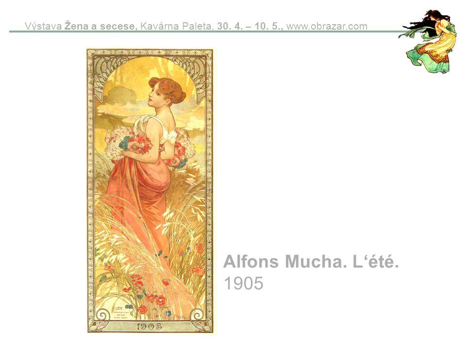 Výstava Žena a secese, Kavárna Paleta, 30. 4. – 10. 5., www.obrazar.com Alfons Mucha. L'été. 1905