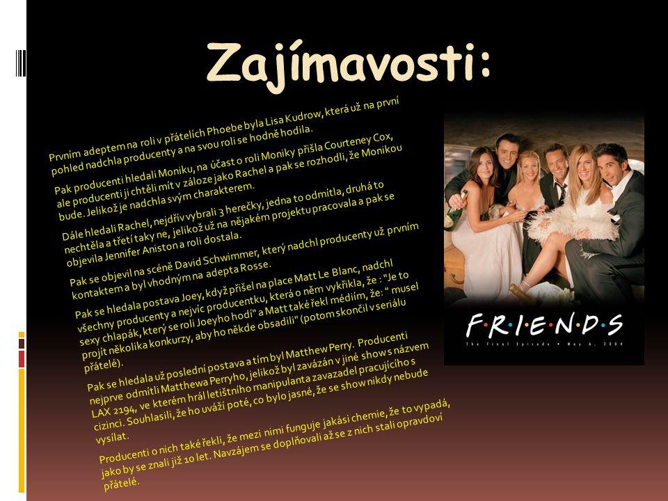 Zajímavosti: Prvním adeptem na roli v přátelích Phoebe byla Lisa Kudrow, která už na první pohled nadchla producenty a na svou roli se hodně hodila. P