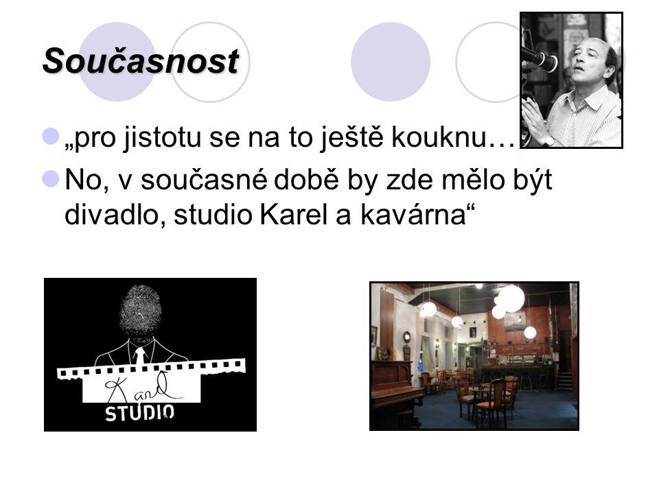 """Současnost """"pro jistotu se na to ještě kouknu… No, v současné době by zde mělo být divadlo, studio Karel a kavárna"""