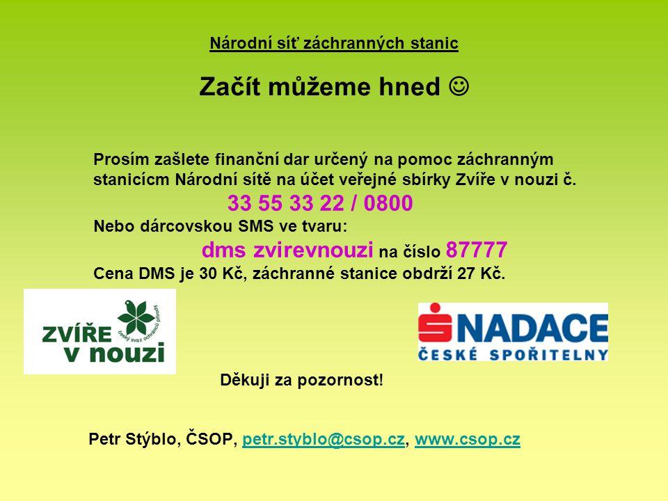 Národní síť záchranných stanic Začít můžeme hned Petr Stýblo, ČSOP, petr.styblo@csop.cz, www.csop.czpetr.styblo@csop.czwww.csop.cz Děkuji za pozornost.