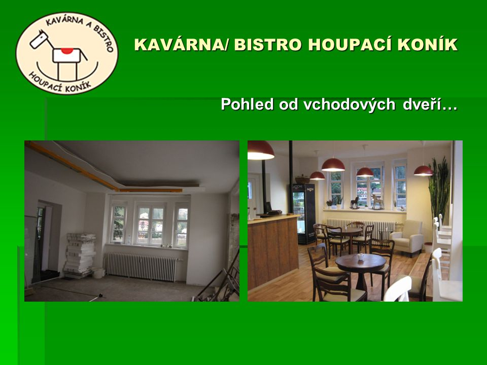 KAVÁRNA/ BISTRO HOUPACÍ KONÍK Pohled od vchodových dveří…
