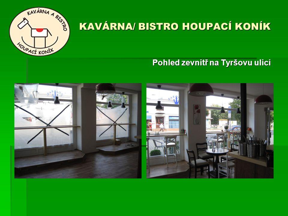 KAVÁRNA/ BISTRO HOUPACÍ KONÍK Pohled zevnitř na Tyršovu ulici