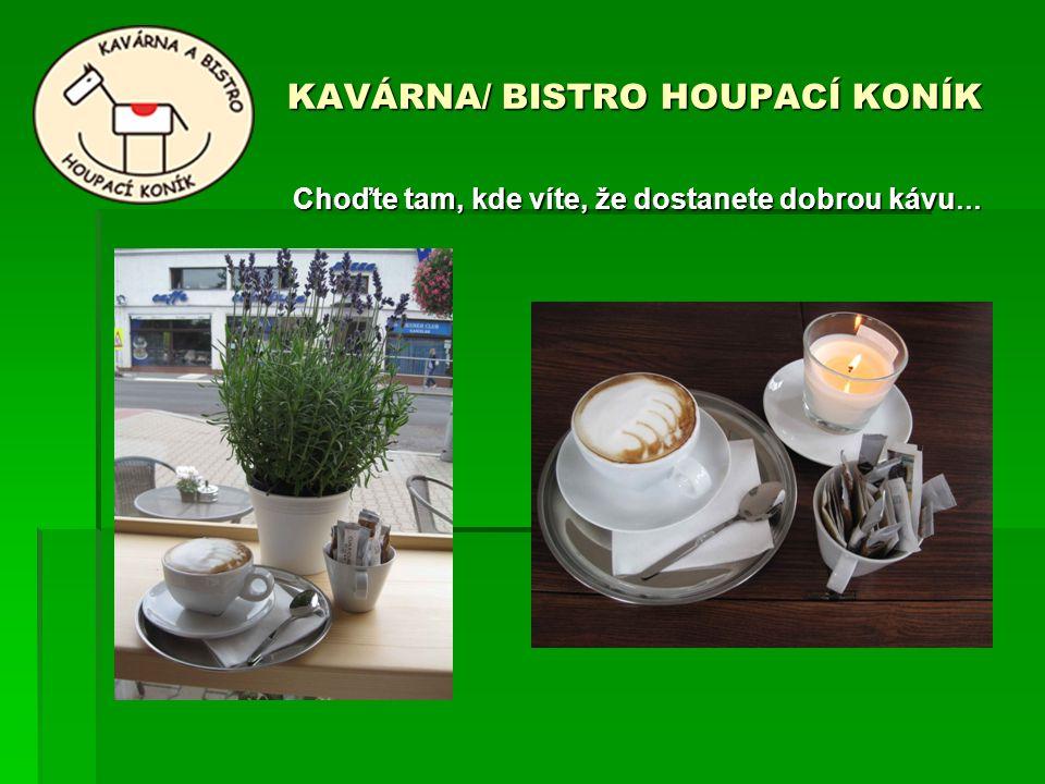 KAVÁRNA/ BISTRO HOUPACÍ KONÍK Choďte tam, kde víte, že dostanete dobrou kávu …