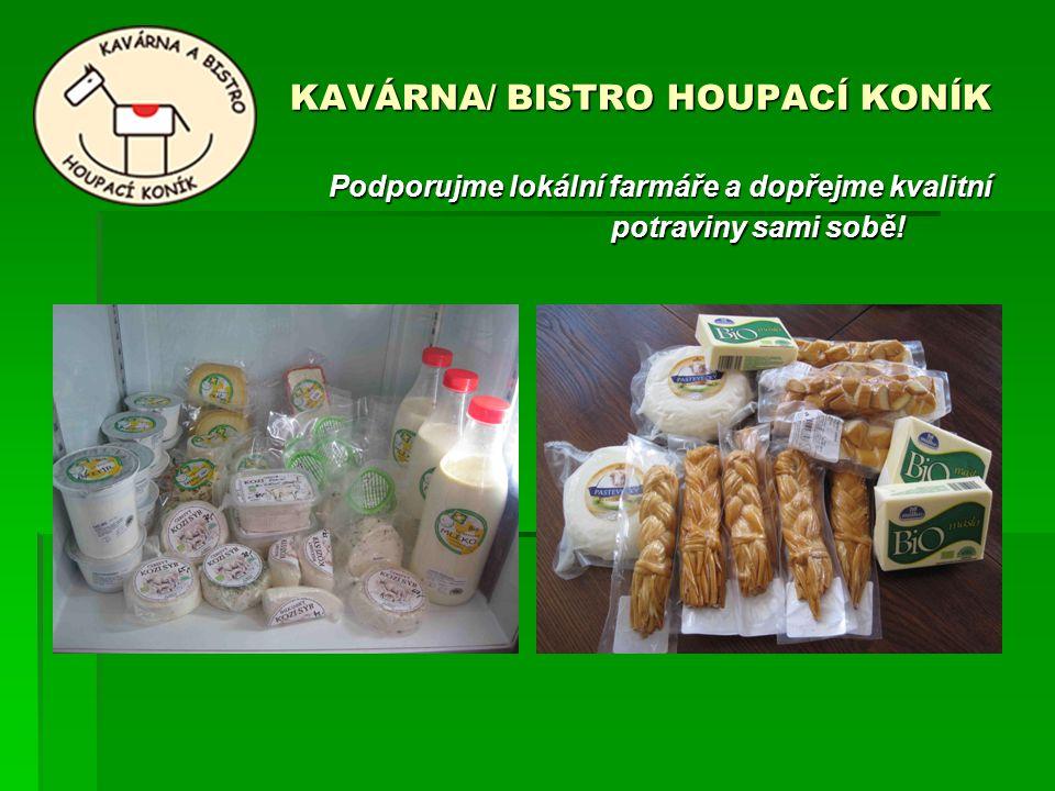 KAVÁRNA/ BISTRO HOUPACÍ KONÍK Podporujme lokální farmáře a dopřejme kvalitní potraviny sami sobě! Podporujme lokální farmáře a dopřejme kvalitní potra