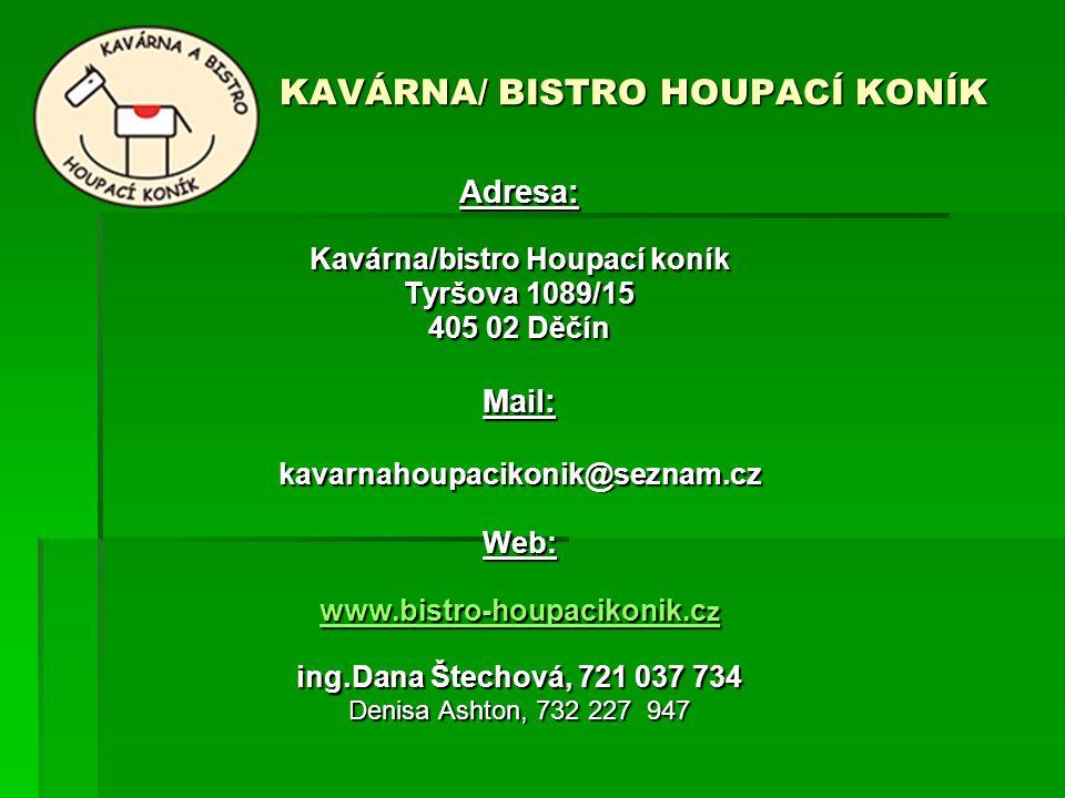 KAVÁRNA/ BISTRO HOUPACÍ KONÍK Adresa: Kavárna/bistro Houpací koník Tyršova 1089/15 405 02 Děčín Mail:kavarnahoupacikonik@seznam.czWeb: www.bistro-houp