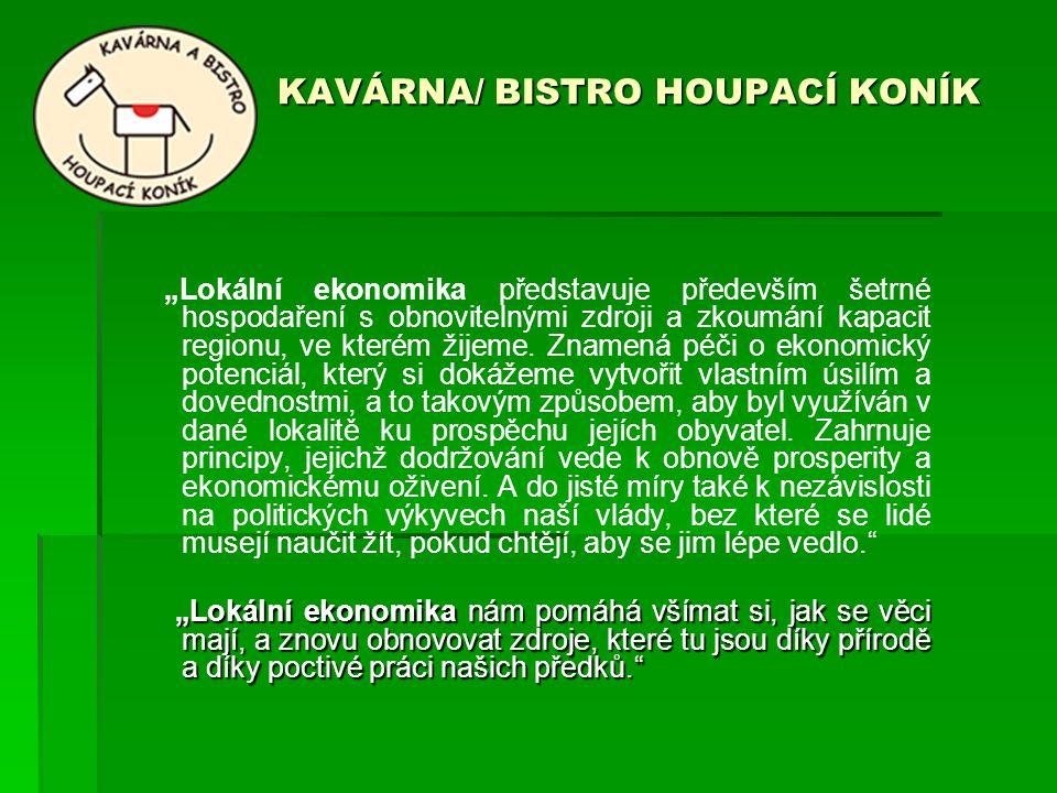 """KAVÁRNA/ BISTRO HOUPACÍ KONÍK """"Lokální ekonomika představuje především šetrné hospodaření s obnovitelnými zdroji a zkoumání kapacit regionu, ve kterém"""