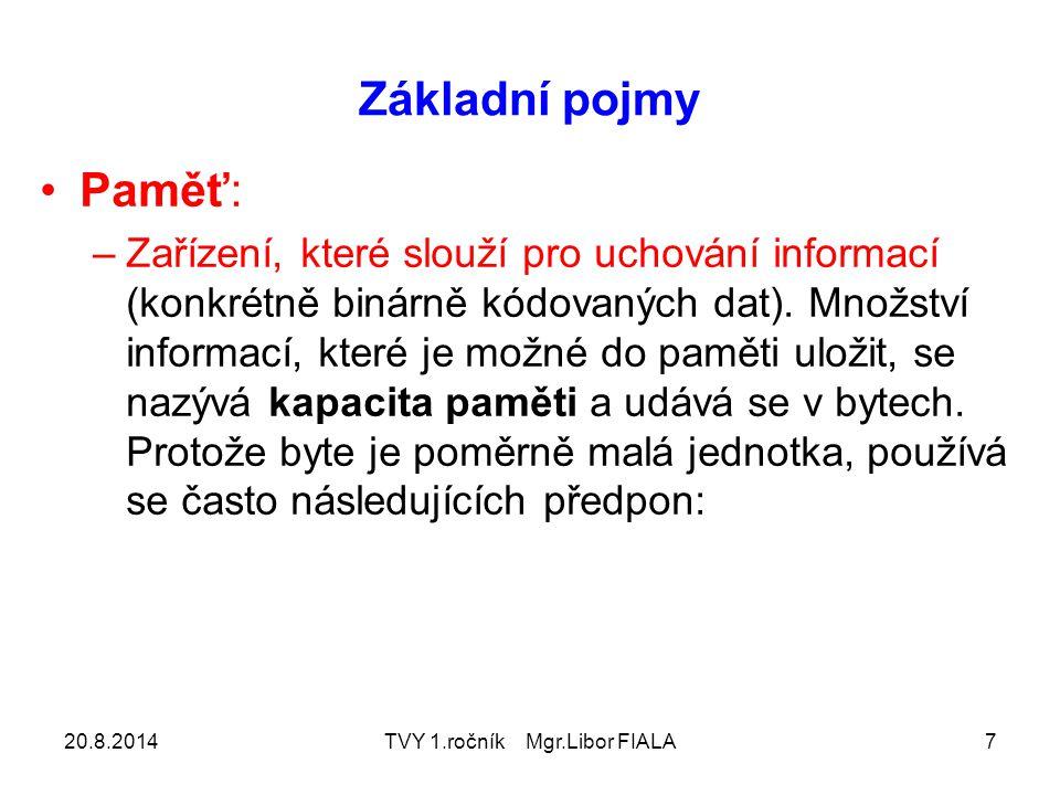 20.8.2014TVY 1.ročník Mgr.Libor FIALA7 Základní pojmy Paměť: –Zařízení, které slouží pro uchování informací (konkrétně binárně kódovaných dat). Množst