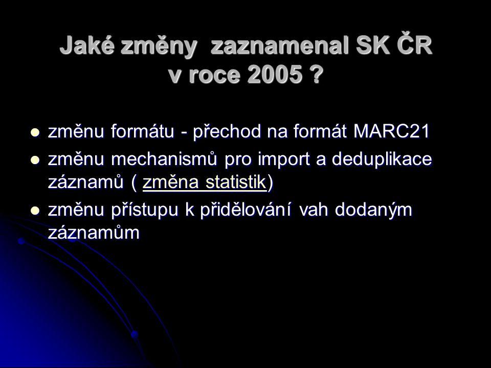 Jaké změny zaznamenal SK ČR v roce 2005 ? změnu formátu - přechod na formát MARC21 změnu formátu - přechod na formát MARC21 změnu mechanismů pro impor