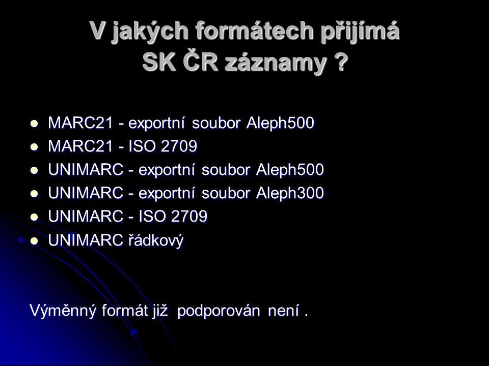 V jakých formátech přijímá SK ČR záznamy ? MARC21 - exportní soubor Aleph500 MARC21 - exportní soubor Aleph500 MARC21 - ISO 2709 MARC21 - ISO 2709 UNI