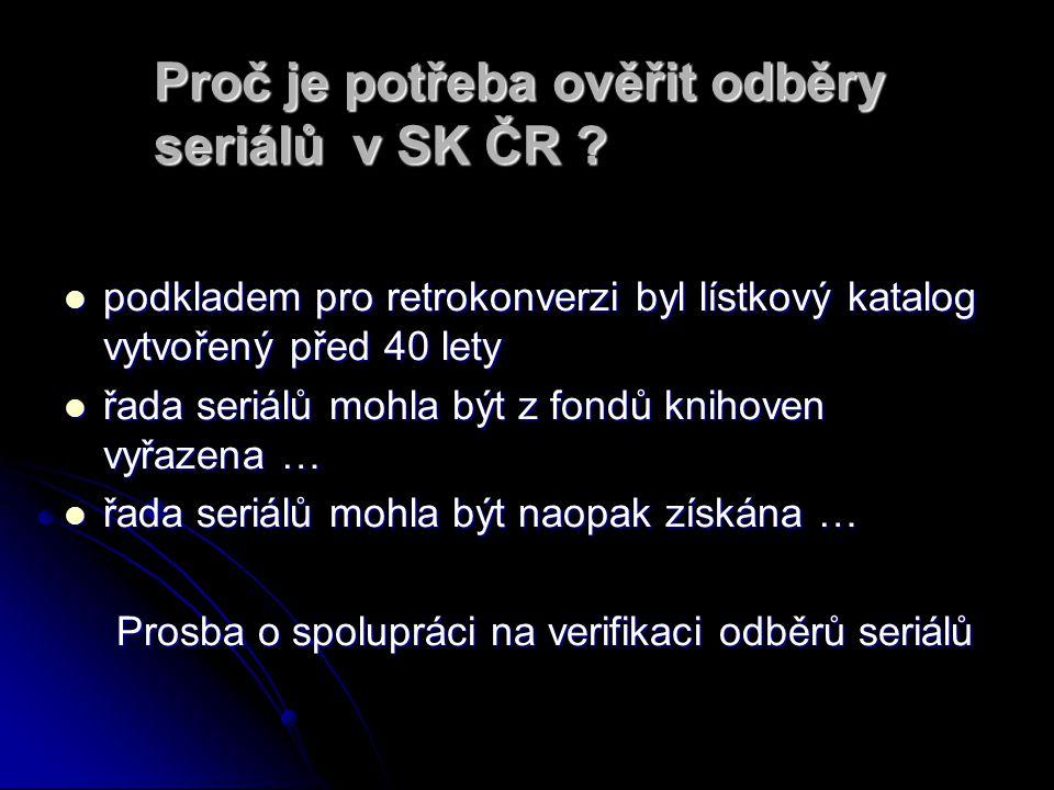 Proč je potřeba ověřit odběry seriálů v SK ČR ? podkladem pro retrokonverzi byl lístkový katalog vytvořený před 40 lety podkladem pro retrokonverzi by