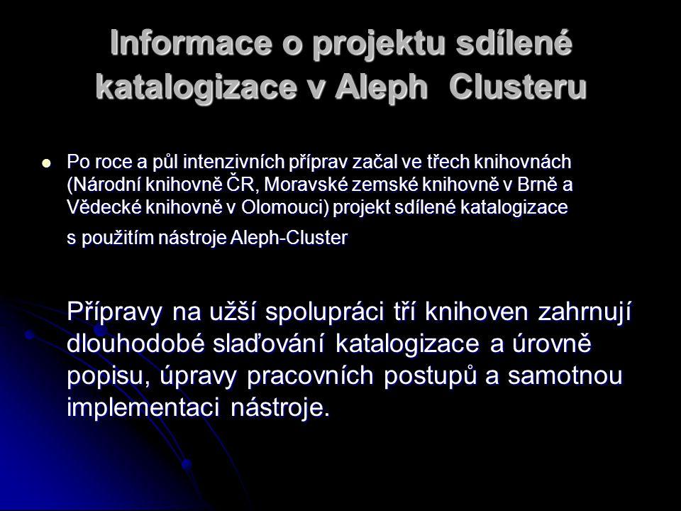 Informace o projektu sdílené katalogizace v Aleph Clusteru Po roce a půl intenzivních příprav začal ve třech knihovnách (Národní knihovně ČR, Moravské