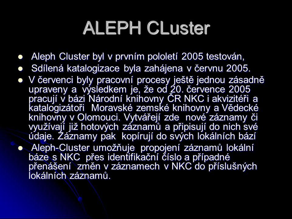 ALEPH CLuster Aleph Cluster byl v prvním pololetí 2005 testován, Aleph Cluster byl v prvním pololetí 2005 testován, Sdílená katalogizace byla zahájena v červnu 2005.