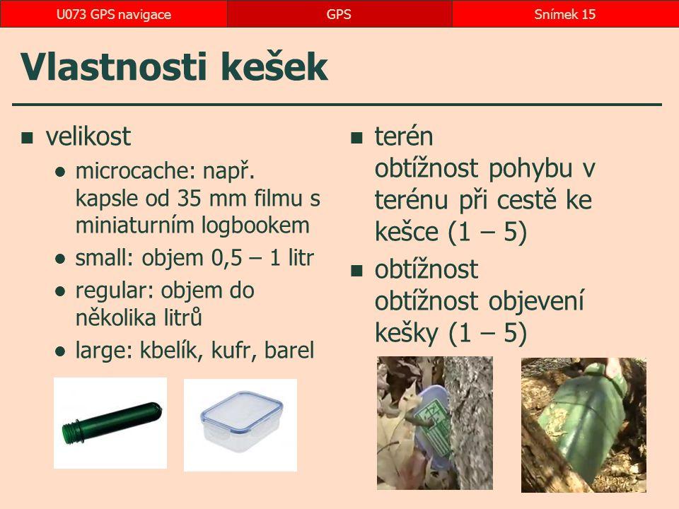 Vlastnosti kešek velikost microcache: např. kapsle od 35 mm filmu s miniaturním logbookem small: objem 0,5 – 1 litr regular: objem do několika litrů l