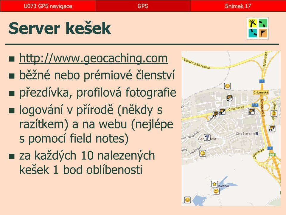 Server kešek http://www.geocaching.com běžné nebo prémiové členství přezdívka, profilová fotografie logování v přírodě (někdy s razítkem) a na webu (nejlépe s pomocí field notes) za každých 10 nalezených kešek 1 bod oblíbenosti GPSSnímek 17U073 GPS navigace