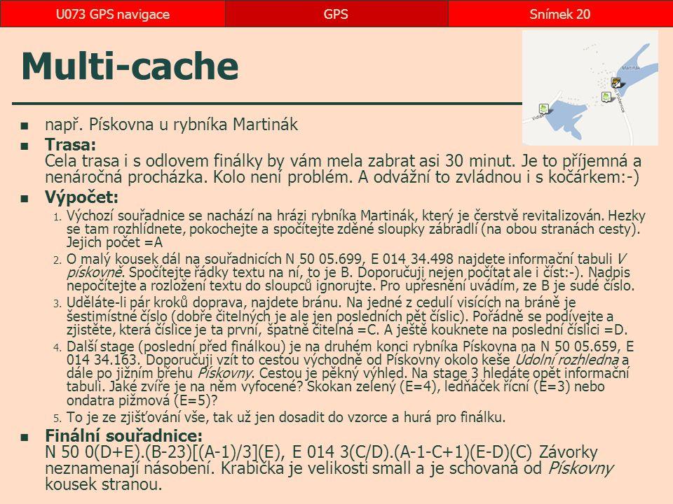 Multi-cache např. Pískovna u rybníka Martinák Trasa: Cela trasa i s odlovem finálky by vám mela zabrat asi 30 minut. Je to příjemná a nenáročná prochá