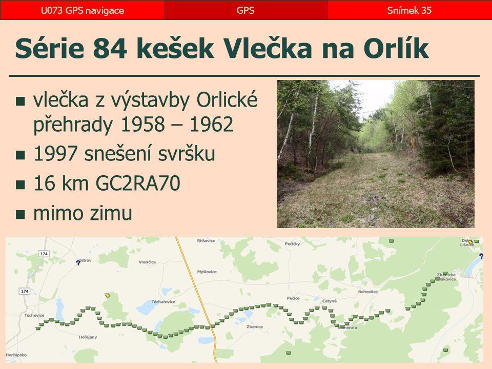 Série 84 kešek Vlečka na Orlík vlečka z výstavby Orlické přehrady 1958 – 1962 1997 snešení svršku 16 km GC2RA70 mimo zimu GPSSnímek 35U073 GPS navigace