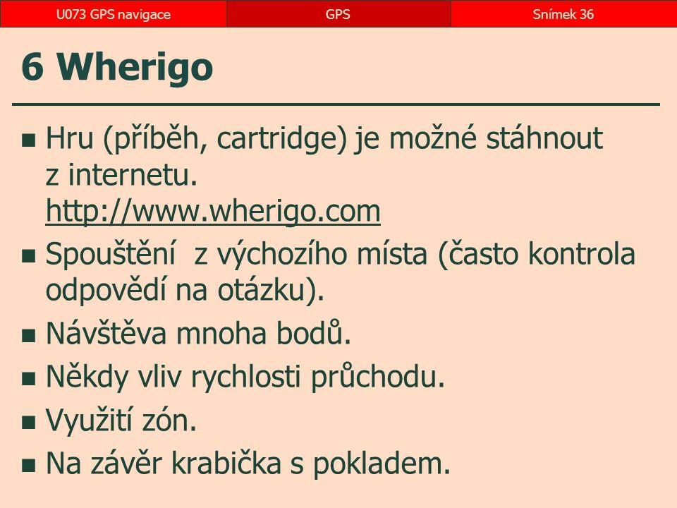 6 Wherigo Hru (příběh, cartridge) je možné stáhnout z internetu. http://www.wherigo.com http://www.wherigo.com Spouštění z výchozího místa (často kont