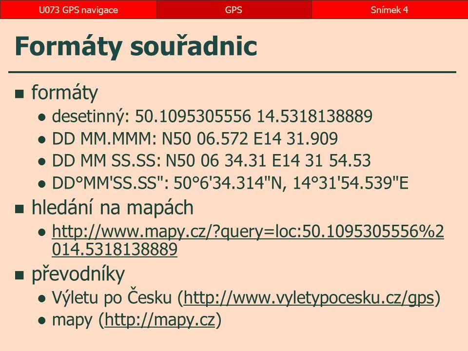 Formáty souřadnic formáty desetinný: 50.1095305556 14.5318138889 DD MM.MMM: N50 06.572 E14 31.909 DD MM SS.SS: N50 06 34.31 E14 31 54.53 DD°MM'SS.SS