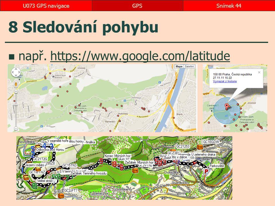 8 Sledování pohybu např. https://www.google.com/latitudehttps://www.google.com/latitude GPSSnímek 44U073 GPS navigace