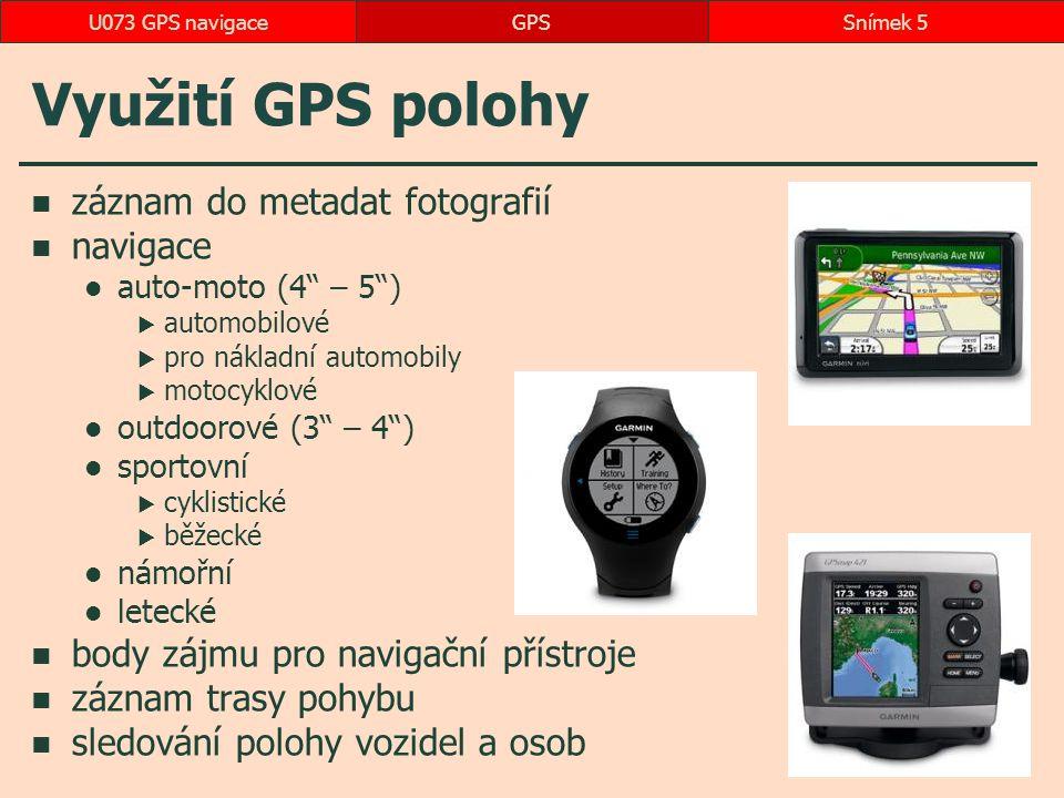 Využití GPS polohy záznam do metadat fotografií navigace auto-moto (4 – 5 )  automobilové  pro nákladní automobily  motocyklové outdoorové (3 – 4 ) sportovní  cyklistické  běžecké námořní letecké body zájmu pro navigační přístroje záznam trasy pohybu sledování polohy vozidel a osob GPSSnímek 5U073 GPS navigace