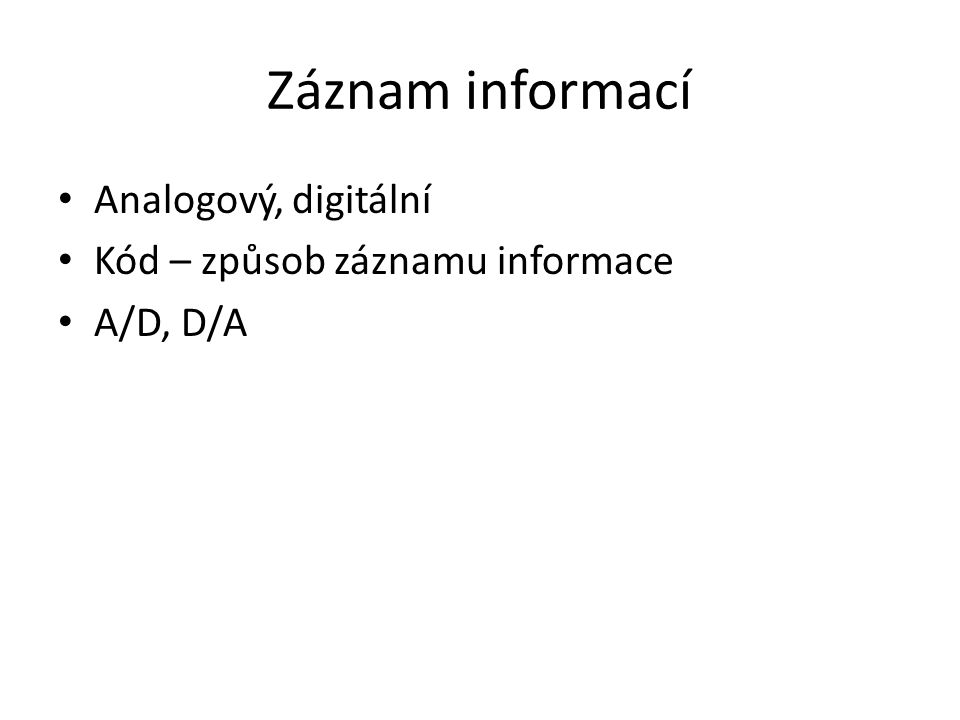 Záznam informací Analogový, digitální Kód – způsob záznamu informace A/D, D/A