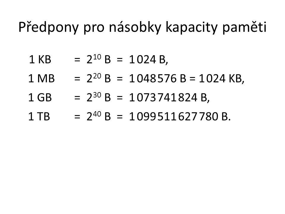 Předpony pro násobky kapacity paměti 1 KB= 2 10 B = 1 024 B, 1 MB= 2 20 B = 1 048 576 B = 1 024 KB, 1 GB= 2 30 B = 1 073 741 824 B, 1 TB= 2 40 B = 1 099 511 627 780 B.