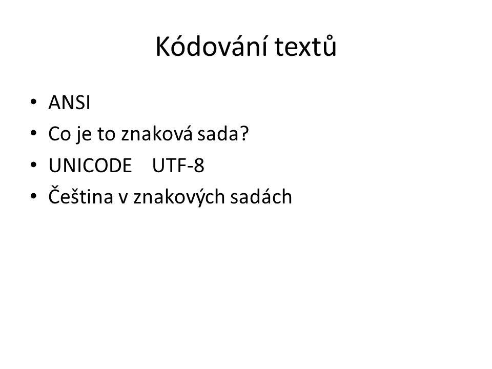 Kódování textů ANSI Co je to znaková sada? UNICODE UTF-8 Čeština v znakových sadách