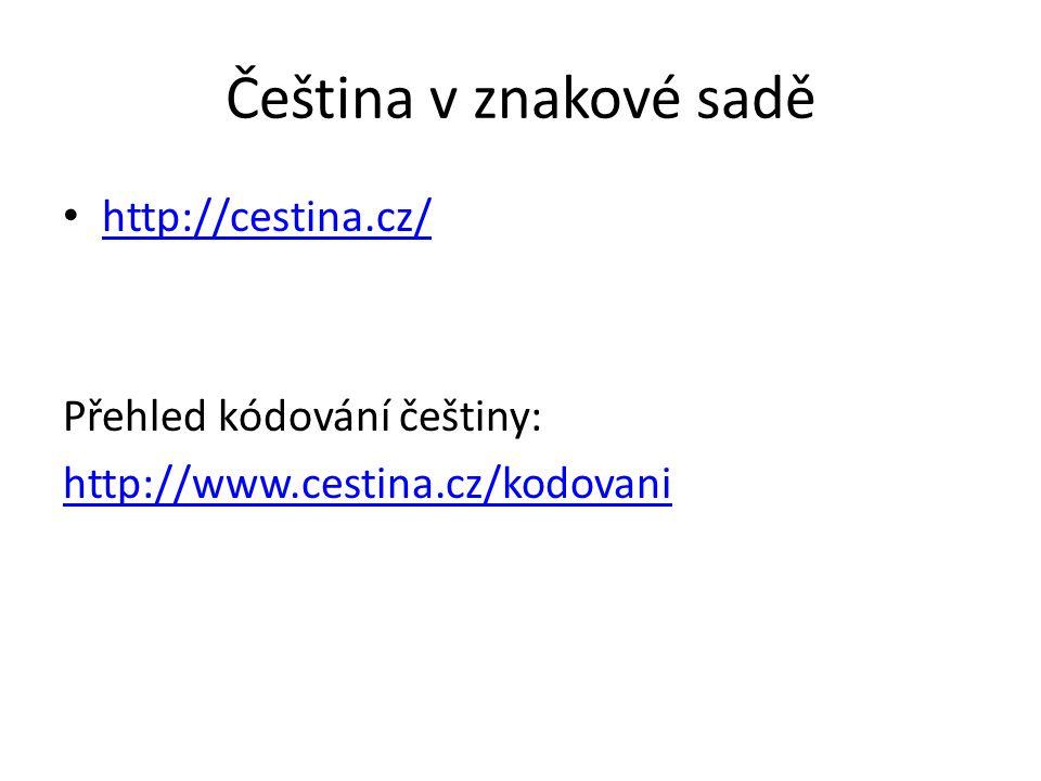 Čeština v znakové sadě http://cestina.cz/ Přehled kódování češtiny: http://www.cestina.cz/kodovani