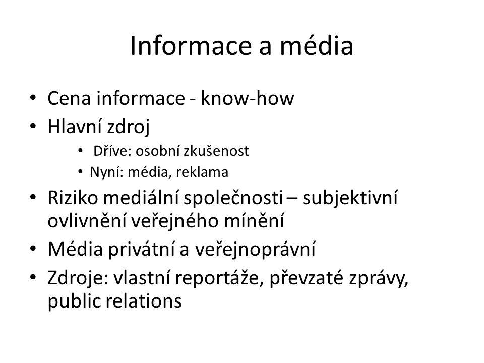 Informace a média Cena informace - know-how Hlavní zdroj Dříve: osobní zkušenost Nyní: média, reklama Riziko mediální společnosti – subjektivní ovlivnění veřejného mínění Média privátní a veřejnoprávní Zdroje: vlastní reportáže, převzaté zprávy, public relations