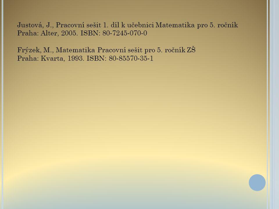 Justová, J., Pracovní sešit 1. díl k učebnici Matematika pro 5. ročník Praha: Alter, 2005. ISBN: 80-7245-070-0 Frýzek, M., Matematika Pracovní sešit p