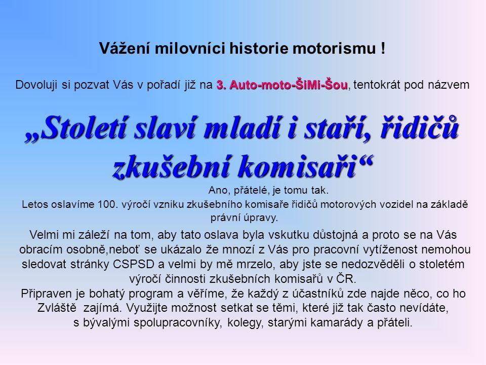 """Vážení milovníci historie motorismu ! 3. Auto-moto-ŠiMi-Šou Dovoluji si pozvat Vás v pořadí již na 3. Auto-moto-ŠiMi-Šou, tentokrát pod názvem """"Stolet"""