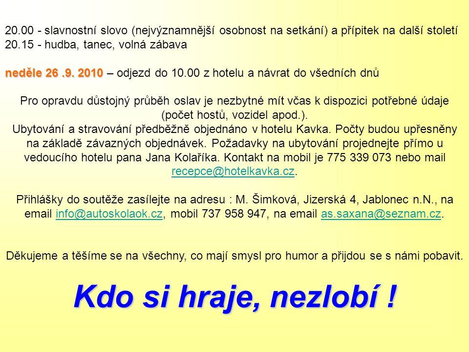 20.00 - slavnostní slovo (nejvýznamnější osobnost na setkání) a přípitek na další století 20.15 - hudba, tanec, volná zábava neděle 26.9. 2010 neděle