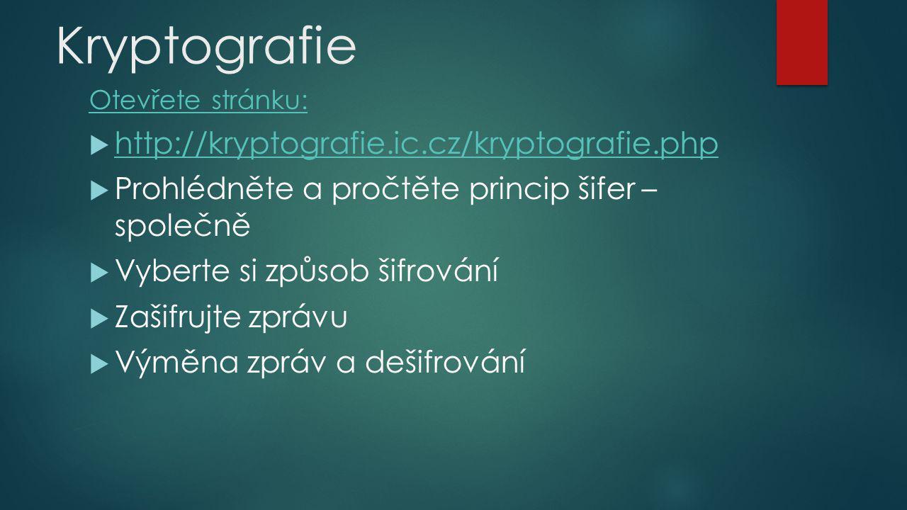 Kryptografie Otevřete stránku:  http://kryptografie.ic.cz/kryptografie.php http://kryptografie.ic.cz/kryptografie.php  Prohlédněte a pročtěte princi