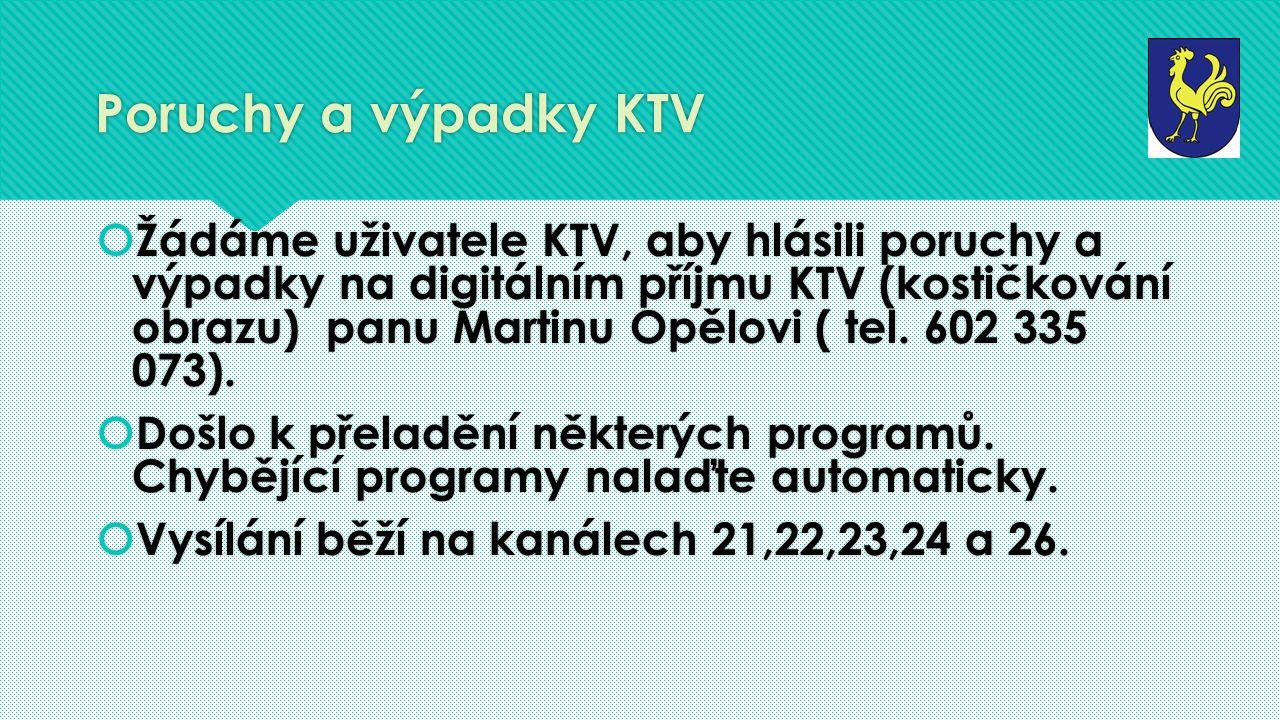 Poruchy a výpadky KTV  Žádáme uživatele KTV, aby hlásili poruchy a výpadky na digitálním příjmu KTV (kostičkování obrazu) panu Martinu Opělovi ( tel.