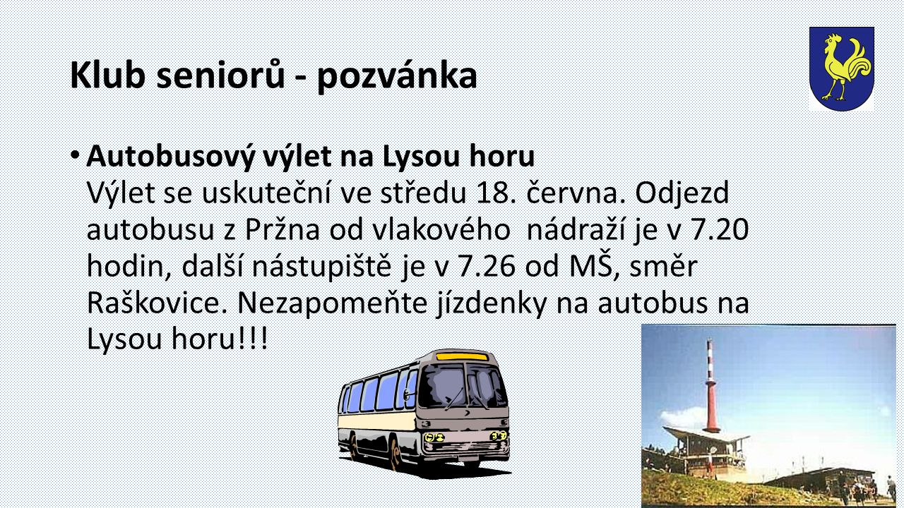 Klub seniorů - pozvánka Autobusový výlet na Lysou horu Výlet se uskuteční ve středu 18.