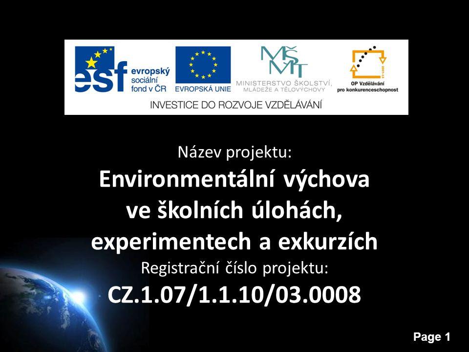 Page 1 Název projektu: Environmentální výchova ve školních úlohách, experimentech a exkurzích Registrační číslo projektu: CZ.1.07/1.1.10/03.0008