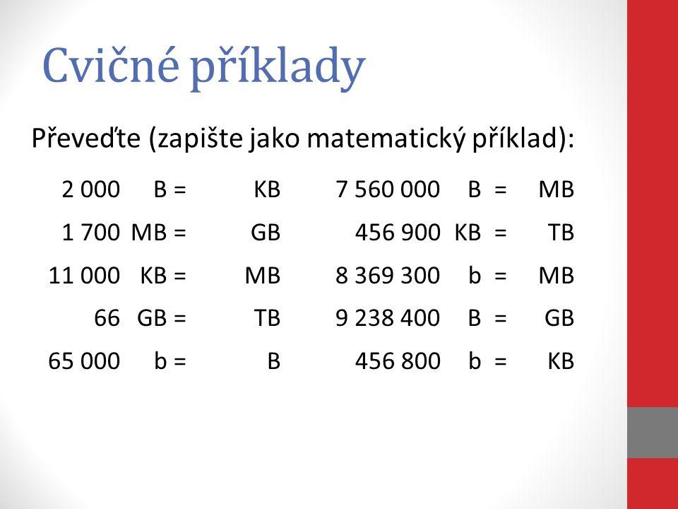 Cvičné příklady 2 000B=KB 1 700MB=GB 11 000KB=MB 66GB=TB 65 000b=B 7 560 000B=MB 456 900KB=TB 8 369 300b=MB 9 238 400B=GB 456 800b=KB Převeďte (zapišt