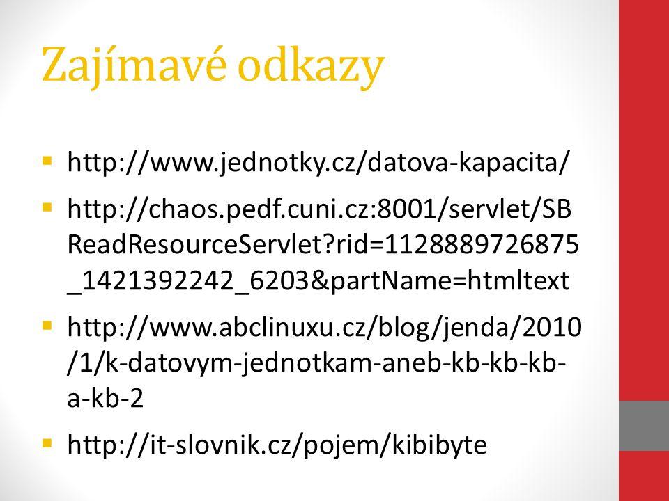 Zajímavé odkazy  http://www.jednotky.cz/datova-kapacita/  http://chaos.pedf.cuni.cz:8001/servlet/SB ReadResourceServlet?rid=1128889726875 _142139224