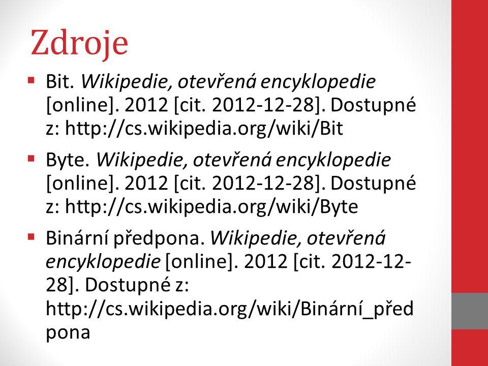 Zdroje  Bit. Wikipedie, otevřená encyklopedie [online]. 2012 [cit. 2012-12-28]. Dostupné z: http://cs.wikipedia.org/wiki/Bit  Byte. Wikipedie, otevř