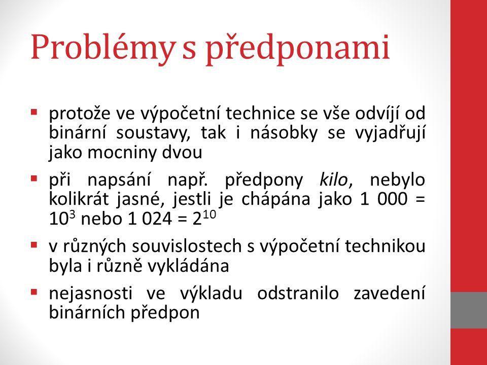 Problémy s předponami  protože ve výpočetní technice se vše odvíjí od binární soustavy, tak i násobky se vyjadřují jako mocniny dvou  při napsání na