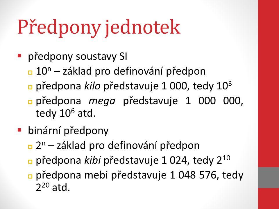 Předpony jednotek  předpony soustavy SI  10 n – základ pro definování předpon  předpona kilo představuje 1 000, tedy 10 3  předpona mega představu