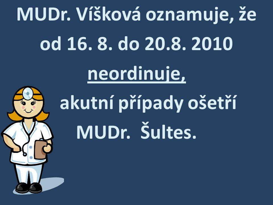 MUDr. Víšková oznamuje, že od 16. 8. do 20.8. 2010 neordinuje, akutní případy ošetří MUDr. Šultes.