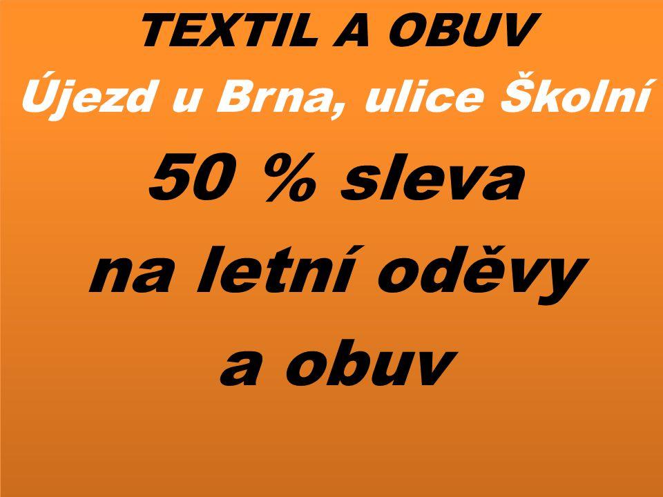 TEXTIL A OBUV Újezd u Brna, ulice Školní 50 % sleva na letní oděvy a obuv TEXTIL A OBUV Újezd u Brna, ulice Školní 50 % sleva na letní oděvy a obuv