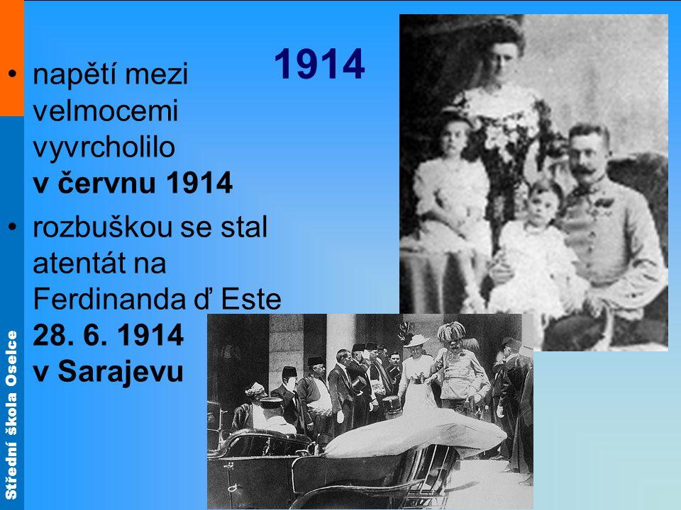 Střední škola Oselce 1914 napětí mezi velmocemi vyvrcholilo v červnu 1914 rozbuškou se stal atentát na Ferdinanda ď Este 28. 6. 1914 v Sarajevu