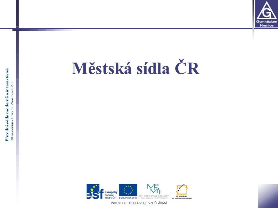 Přírodní vědy moderně a interaktivně ©Gymnázium Hranice, Zborovská 293 Městská sídla ČR