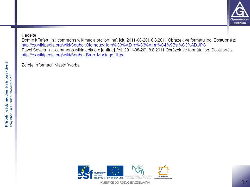 Přírodní vědy moderně a interaktivně ©Gymnázium Hranice, Zborovská 293 Hádejte Dominik Tefert In : commons.wikimedia.org [online].
