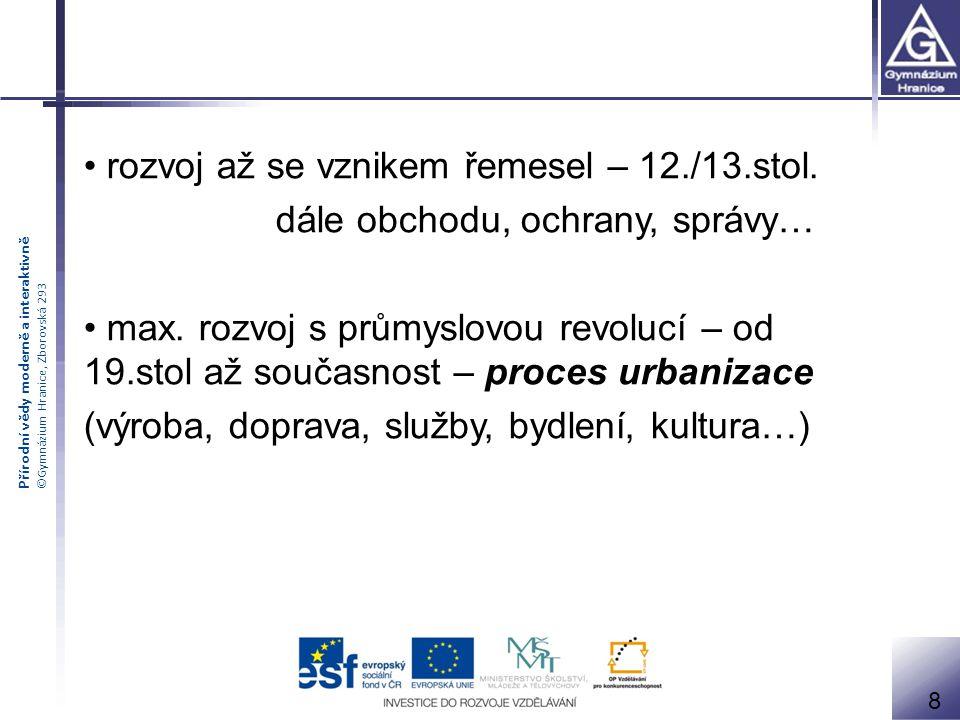 Přírodní vědy moderně a interaktivně ©Gymnázium Hranice, Zborovská 293 8 rozvoj až se vznikem řemesel – 12./13.stol.